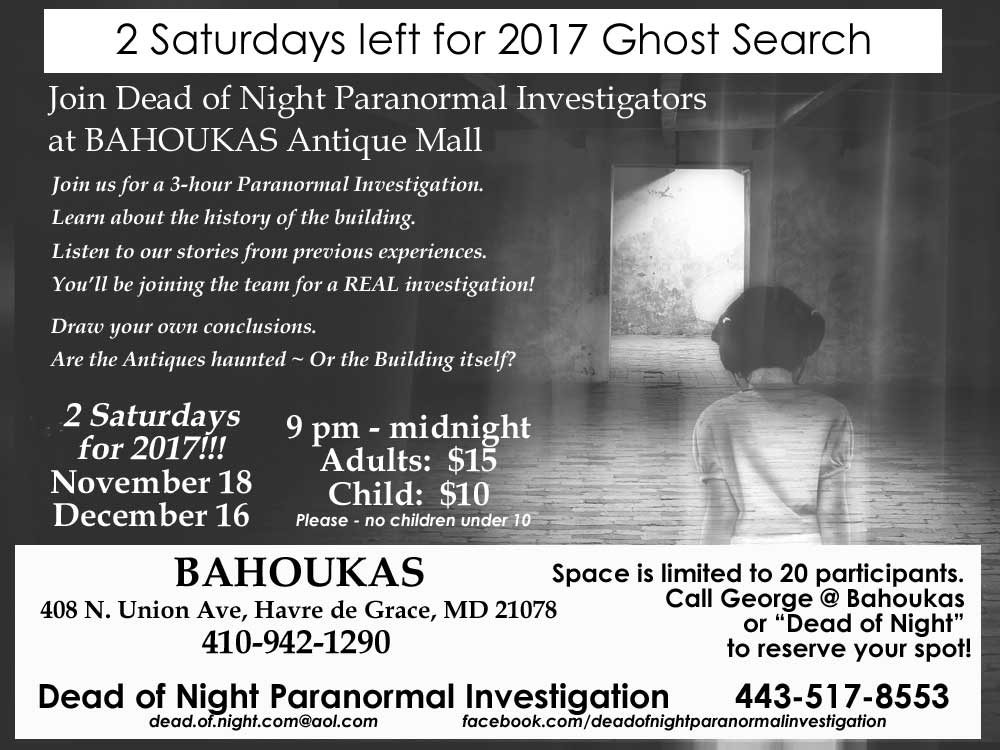 poster for 2 Saturdays in 2017 for Paranormal Investigations at Bahoukas - Nov 18 and Dec 16 - call ASAP to reserve your space!