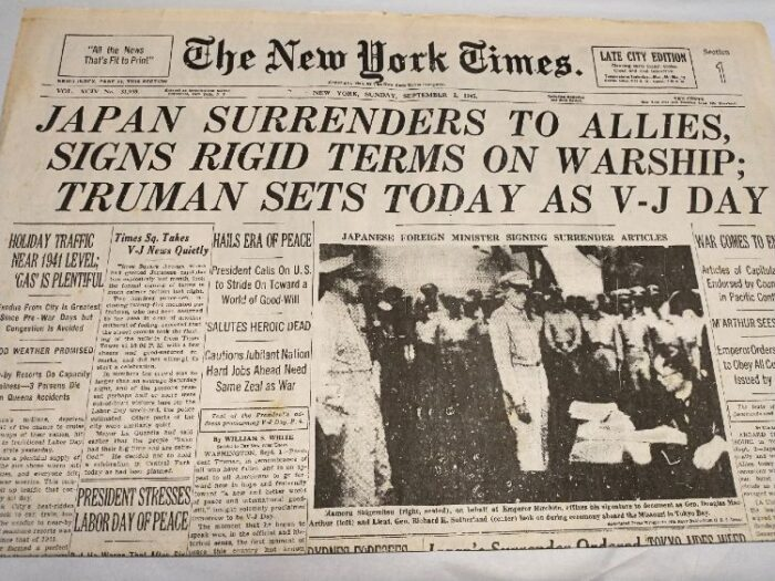 newspaper: The New York Times, Sun. Sept 2, 1945 Headlines: Japan Surrenders to Allies, Signs Rigid Terms on Warship; Truman Sets Today as V-J Day
